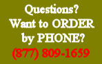 Questions? Order by Phone! 877 809-1659